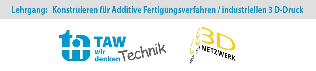 """TAW Wuppertal und 3D-Netzwerk: Fachlehrgang """"Konstruieren für Additive Fertigungsverfahren/ industriellen 3D-Druck"""" – Es gibt noch Restplätze!"""