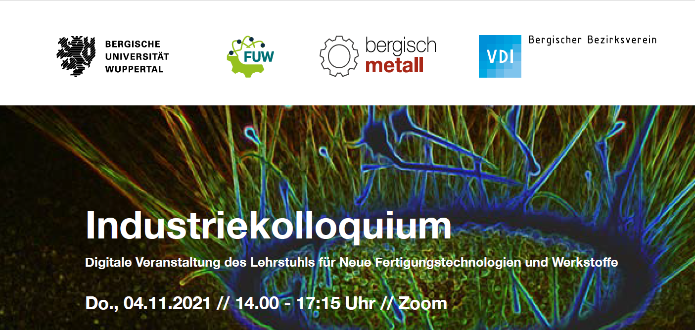 "4.11.2021: Industriekolloquium ""Industrie im Bergischen: Additive Manufacturing of Metals"""